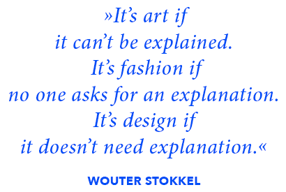 It's art if it can't be explained. It's fashion if no one asks for an explanation. It's design if it doesn't need explanation.